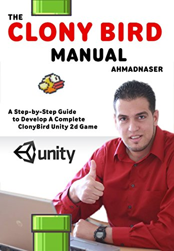 The Clony Bird Unity2D Manual: A STEP BY STEP GUIDE TO DEVELOP A COMPLETE UNITY2D CLONY BIRD GAME (English Edition)