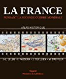 La France pendant la seconde guerre mondiale: Atlas historique