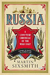 Russia: A 1000-Year Chronicle of the Wild East by Martin Sixsmith (2013-12-31)