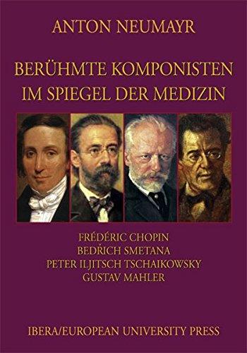 Berühmte Komponisten im Spiegel der Medizin, Bd. 4 : Frédéric Chopin, Bedrich Smetana, Peter Iljitsch Tschaikowsky, Gustav Mahler