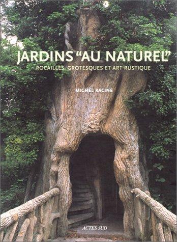 Jardins au naturel. Rocailles, grotesques et art rustique par Michel Racine