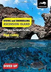 Diving and Snorkelling Ascension Island: Guide to a Marine Life Paradise by Colley, Paul (2013)