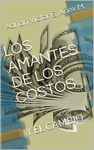 LOS AMANTES DE LOS COSTOS: Y EL CAMBIO por Adrian Victor E. Anex M.