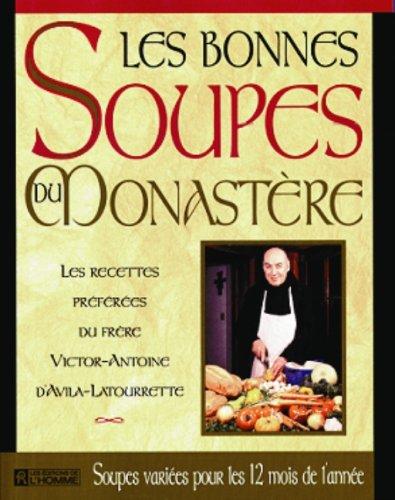 Les bonnes soupes du monastère : Les recettes préférées du Frère Victor-Antoine d'Avila-Latourrette par Victor-Antoine d' Avila-Latourrette