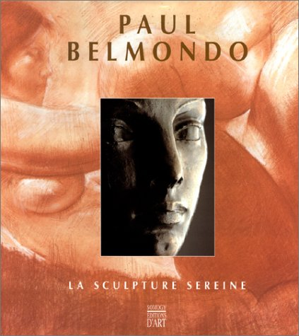 Paul Belmondo : La sculpture sereine par Collectif