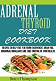 ADRENAL THYROID DIET COOKBOOK:: Recipes T0 help Fight against Overweight, Brain Fog, Hormonal Imbalance and live a healthy lifestyle.