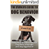 The Owners Guide to Dog Behavior: The Ultimate Guide to Understanding Dog Language, Dog Body Language and Dog Aggression! (Dog Behaviour Books, Dog Behaviours ... Common Dog Behaviours, Dog Language)