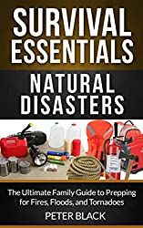Survival Essentials: Natural Disasters: The Ultimate Family Guide to Prepping for Fires, Floods & Tornadoes (English Edition)