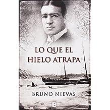 Lo Que El Hielo Atrapa (NB VARIOS) de Bruno Nievas (21 ene 2015) Tapa blanda