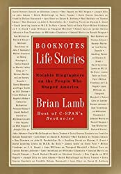 Booknotes: Life Stories : Notable Biographers on the People Who Shaped America