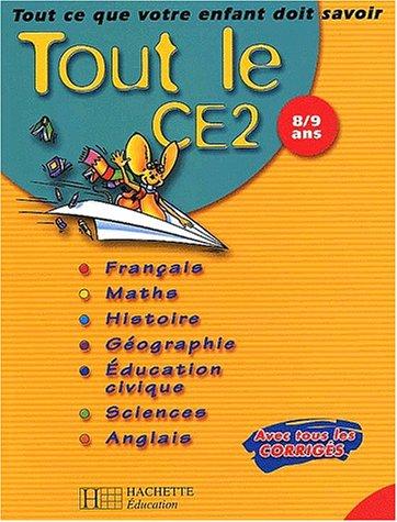 Tout le CE2 : Tout ce que votre enfant doit savoir : Français - Mathématiques - Histoire - Géographie - Sciences - Éducation civique - Anglais, CE2-8-9 ans