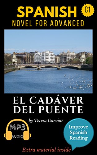 Spanish short stories for advanced (C1) El cadáver del puente. Downloadable Audio. Vol 6. Spanish edition: Learn Spanish. Improve Spanish Reading. Graded readings. Short stories. Aprender español.