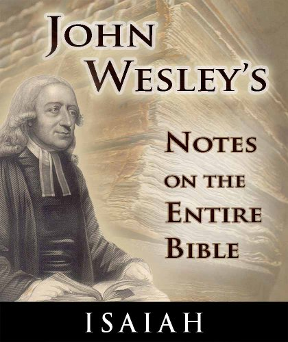 Notes On The Entire Bible The Book Of Isaiah John Wesley S Notes On The Entire Bible 23