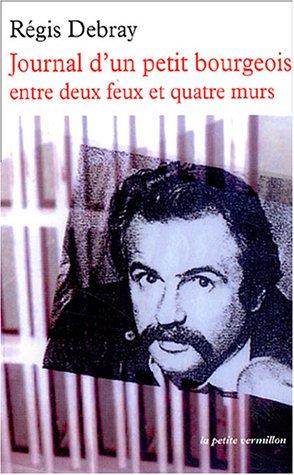 Journal d'un petit bourgeois entre deux feux et quatre murs par Régis Debray