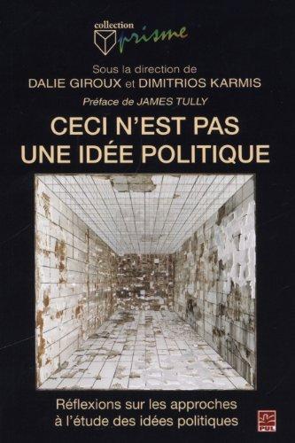 Ceci n'est pas une idée politique : Réflexions sur les approches à l'étude des idées politiques par Dalie Giroux, Dimitrios Karmis, Collectif