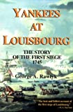 Yankees at Louisbourg: The story of the first siege, 1745