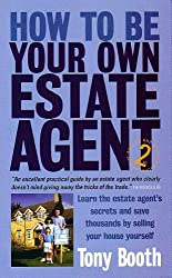 How To Be Your Own Estate Agent: 2nd edition: Learn an Estate Agent's Secrets and Save Thousands Selling Your House Yourself