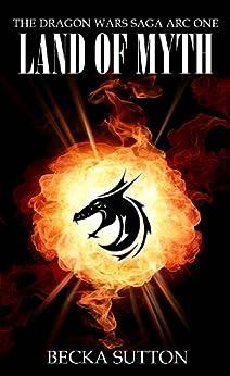 Land of Myth (The Dragon Wars Saga Book 1) (English Edition) di [Sutton, Becka]