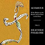 Songtexte von Alvarius B. - With a Beaker on the Burner and an Otter in the Oven. Vol. 3, Heathen Folklore