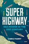 Super Highway: Sea Power in the 21st...