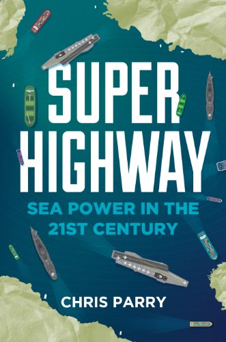Super Highway: Sea Power in the 21st Century (English Edition)