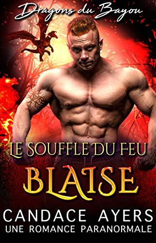 Le Souffle du Feu: Blaise: Une Romance Paranormale (Dragons du Bayou t. 3) par