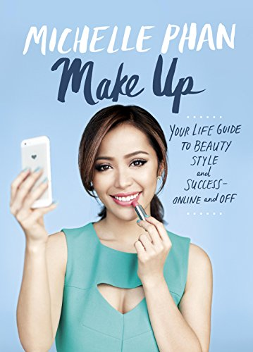 Make Up: Your Life Guide to Beauty, Style, and Success--Online and Off (English Edition) (Tutorial Makeup Halloween)