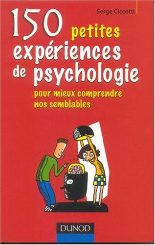 150 petites expériences de psychologie : Pour mieux comprendre nos semblables