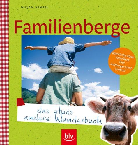 Familienberge - das etwas andere Wanderbuch: Bayerische Alpen, Vorarlberg, Tirol, Salzburger Land, Südtirol