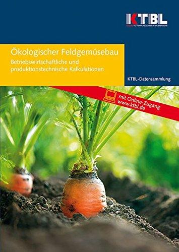 Ökologischer Feldgemüsebau: Betriebswirtschaftliche und produktionstechnische Kalkulationen