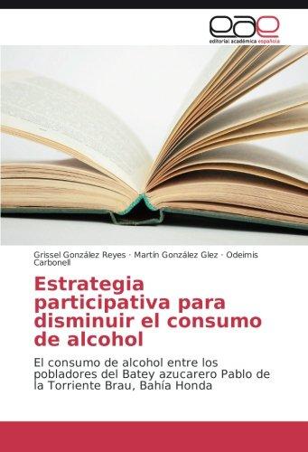 Estrategia participativa para disminuir el consumo de alcohol: El consumo de alcohol entre los pobladores del Batey azucarero Pablo de la Torriente Brau, Bahía Honda