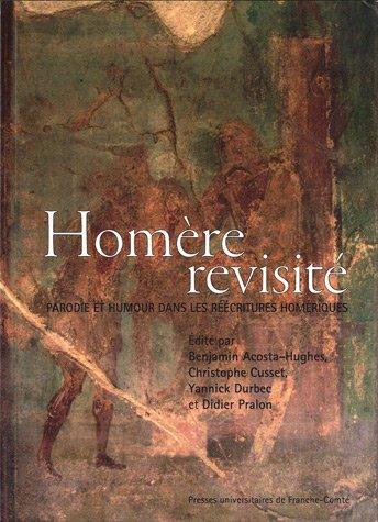 Homere Revisite. Parodie et Humour Dans les Reecritures Homeriques par Benjamin Acosta-Hughes