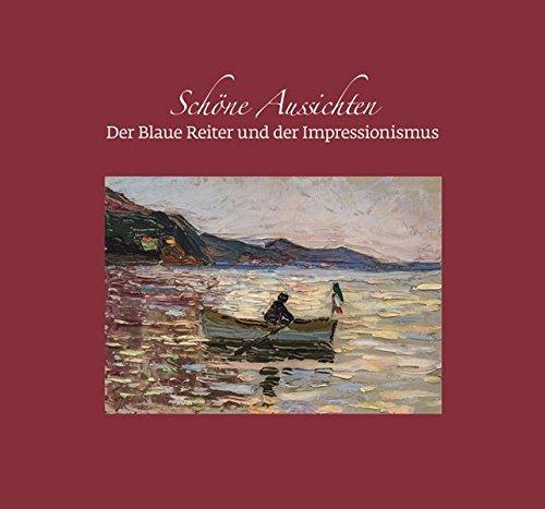 Schöne Aussichten. Der Blaue Reiter und der Impressionismus: Katalog Franz Marc Museum, Kochel