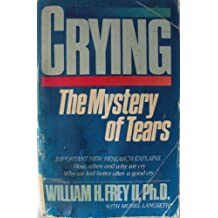Crying: The Mystery of Tears by William H. Frey (1985-09-02)