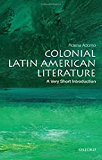 Colonial Latin American Literature: A Very Short Introduction (Very Short Introductions)