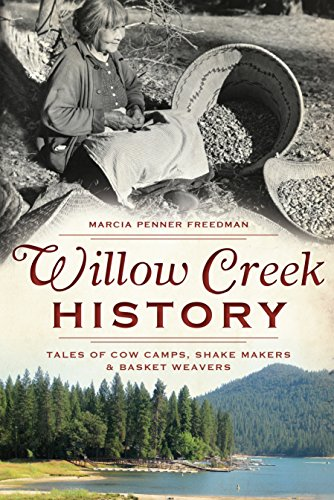 Willow Creek History: Tales of Cow Camps, Shake Makers & Basket Weavers (English Edition) por Marcia Penner Freedman