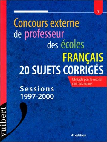 Le Concours externe de professeur des écoles, n°7 : Français, 20 sujets corrigés, sessions 1997-2000