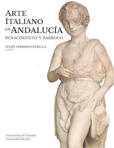 Arte italiano en Andalucía. Renacimiento y barroco (Colección Arte y Arqueología)
