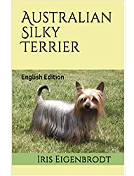 Australian Silky Terrier: English Edition