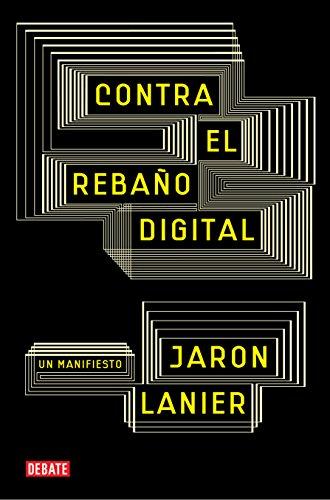 Contra el rebaño digital: Un manifiesto por Jaron Lanier