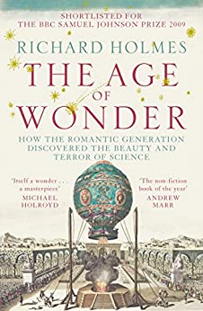 The Age of Wonder: How the Romantic Generation Discovered the Beauty and Terror of Science by [Holmes, Richard]