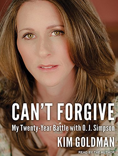 Can't Forgive: My 20-Year Battle With O.J. Simpson by Kim Goldman (2015-09-01)