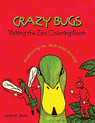 Crazy Bugs Visiting the Zoo Coloring Book Featuring Mr. Bub and Arnold - Kinder Buch über Für Bugs