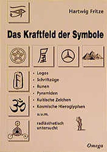 Das Kraftfeld der Symbole: Logos, Schriftzüge, Runen, Pyramiden, kultische Zeichen, kosmische Hieroglyphen u.v.m. radiästhetisch untersucht