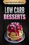 Low Carb Desserts: Abnehmen mit 50 fantastischen Rezepten