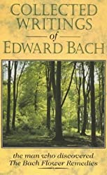 Collected Writings of Edward Bach: The Man Who Discovered the Bach Flower Remedies by Edward Bach (1998-04-02)