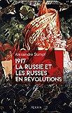 1917. La Russie et les Russes en révolutions