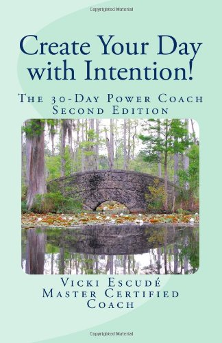 Create Your Day with Intention!: The 30-Day Power Coach