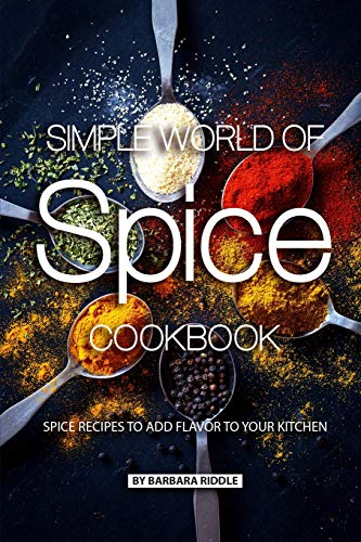 Simple World of Spice Cookbook: Spice Recipes to Add Flavor to Your Kitchen (Dish Rack Apple)