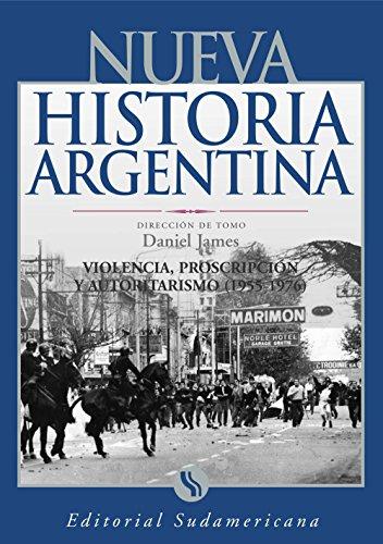 Violencia, proscripción y autoritarismo 1955-1976: Nueva Historia Argentina Tomo IX por Daniel James